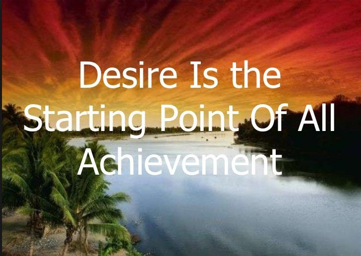 Desire is the starting point of all achievement